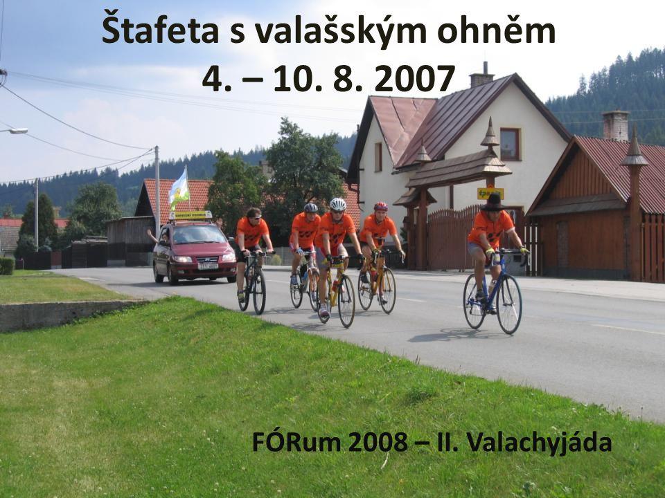 Štafeta s valašským ohněm 4. – 10. 8. 2007 FÓRum 2008 – II. Valachyjáda