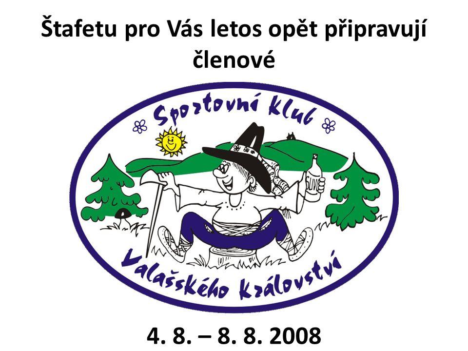 Štafetu pro Vás letos opět připravují členové 4. 8. – 8. 8. 2008
