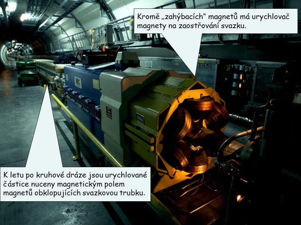 """29 Kromě """"zahýbacích"""" magnetů má urychlovač magnety na zaostřování svazku. K letu po kruhové dráze jsou urychlované částice nuceny magnetickým polem m"""