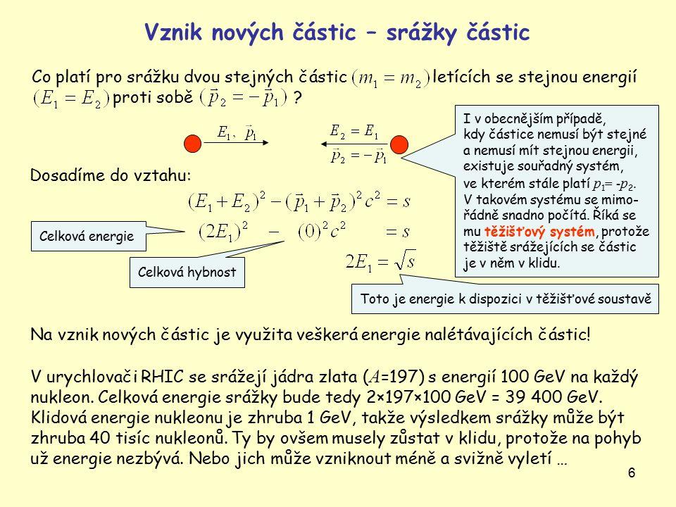 7 Vznik nových částic – srážky částic Při setkání částice a antičástice může dojít k vzájemné anihilaci, tzn.