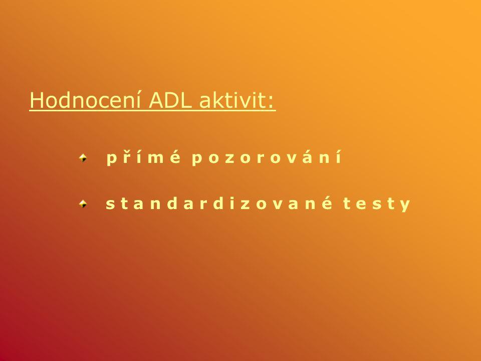Hodnocení ADL aktivit: p ř í m é p o z o r o v á n í s t a n d a r d i z o v a n é t e s t y