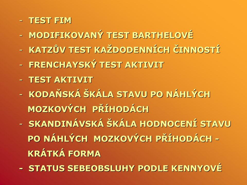 - TEST FIM - MODIFIKOVANÝ TEST BARTHELOVÉ - KATZŮV TEST KAŽDODENNÍCH ČINNOSTÍ - FRENCHAYSKÝ TEST AKTIVIT - TEST AKTIVIT - KODAŇSKÁ ŠKÁLA STAVU PO NÁHL