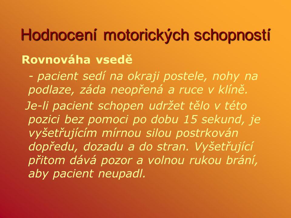 Hodnocení motorických schopností Rovnováha vsedě - pacient sedí na okraji postele, nohy na podlaze, záda neopřená a ruce v klíně. Je-li pacient schope