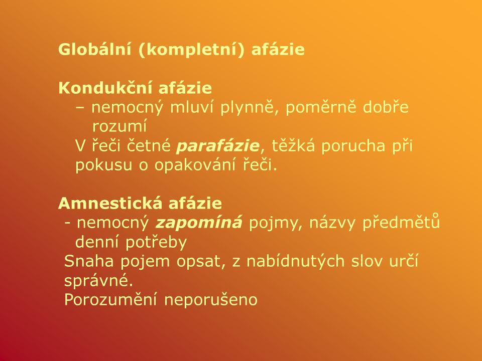 Globální (kompletní) afázie Kondukční afázie – nemocný mluví plynně, poměrně dobře rozumí V řeči četné parafázie, těžká porucha při pokusu o opakování