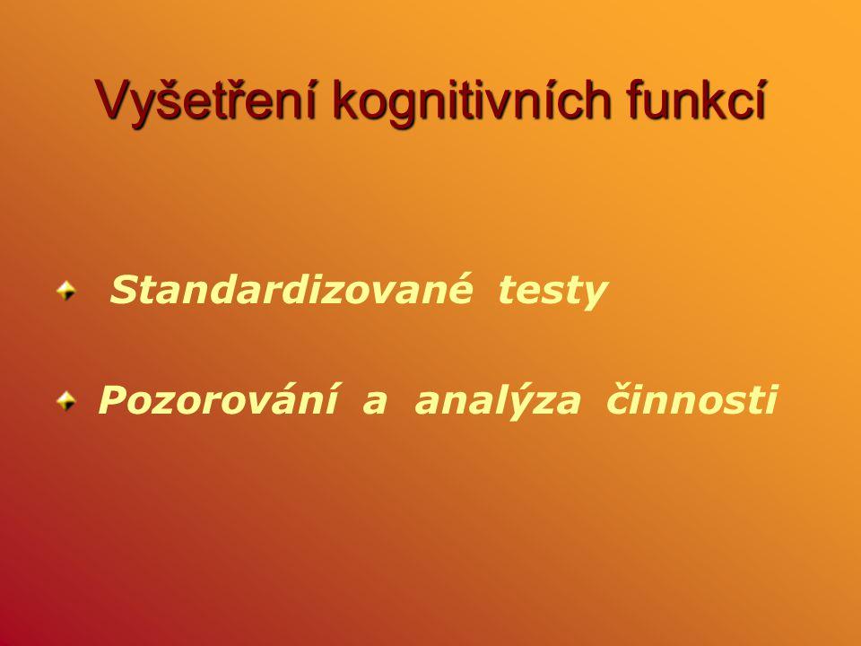 Vyšetření kognitivních funkcí Standardizované testy Pozorování a analýza činnosti