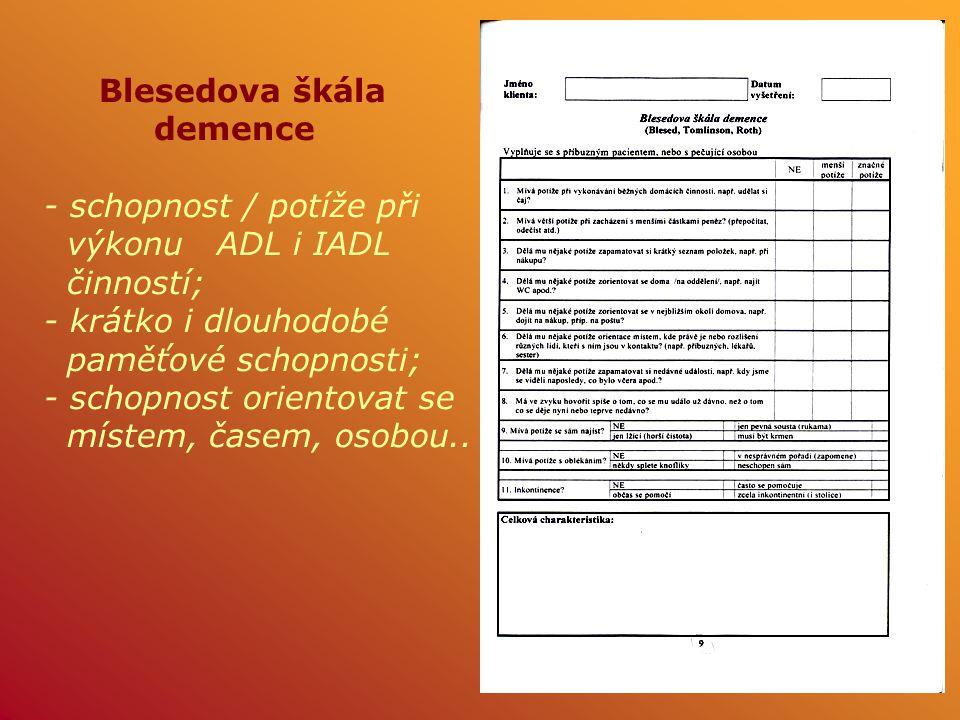 Blesedova škála demence - schopnost / potíže při výkonu ADL i IADL činností; - krátko i dlouhodobé paměťové schopnosti; - schopnost orientovat se míst