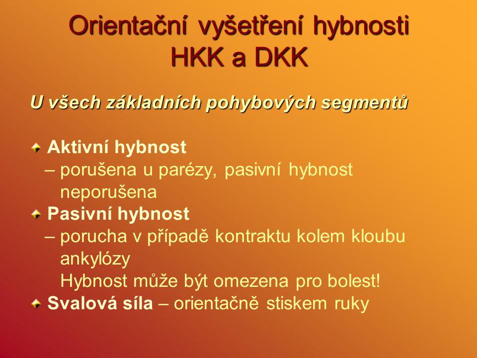 Orientační vyšetření hybnosti HKK a DKK U všech základních pohybových segmentů Aktivní hybnost – porušena u parézy, pasivní hybnost neporušena Pasivní