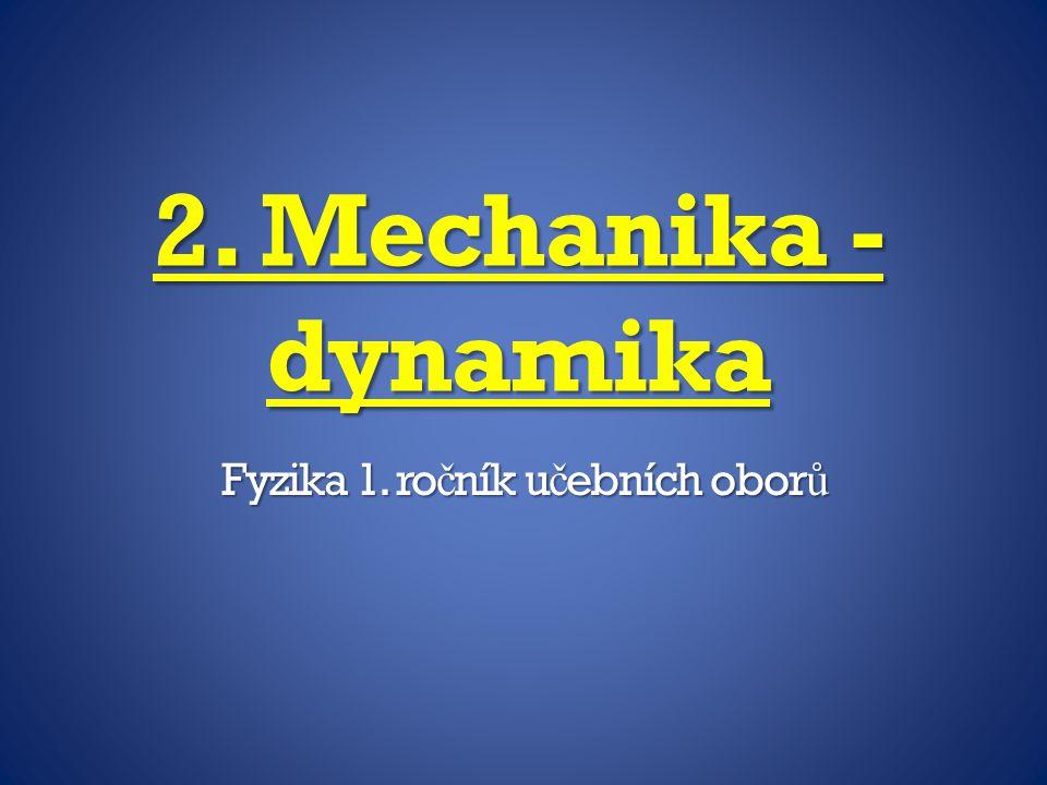 2. Mechanika - dynamika Fyzika 1. ro č ník u č ebních obor ů