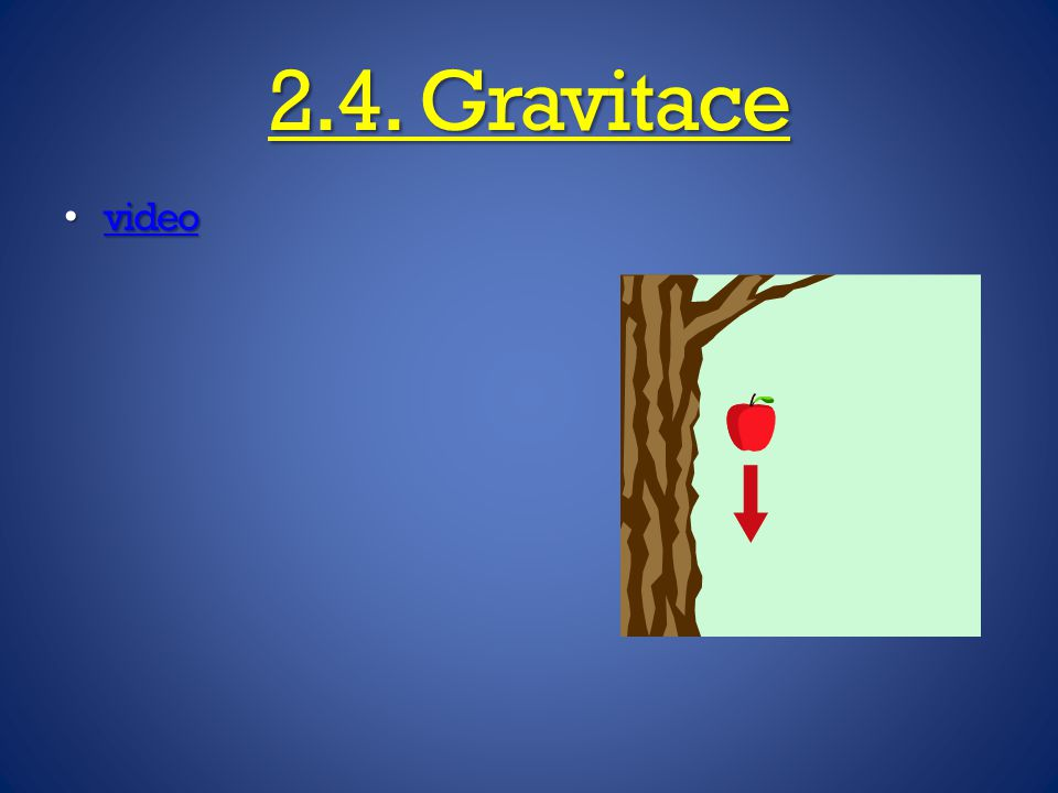 2.4. Gravitace video video video