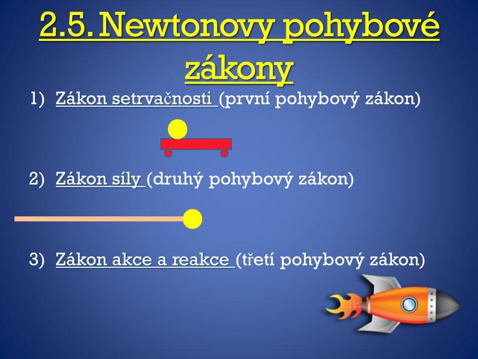 2.5. Newtonovy pohybové zákony 1)Zákon setrva č nosti 1)Zákon setrva č nosti (první pohybový zákon) 2)Zákon síly 2)Zákon síly (druhý pohybový zákon) 3