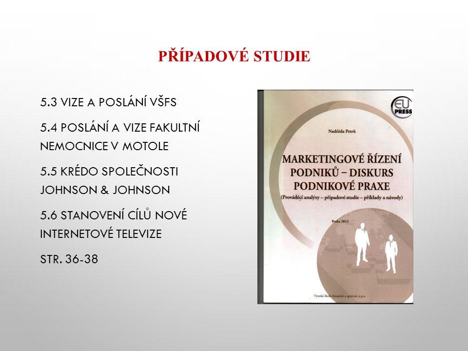 PŘÍPADOVÉ STUDIE 5.3 VIZE A POSLÁNÍ VŠFS 5.4 POSLÁNÍ A VIZE FAKULTNÍ NEMOCNICE V MOTOLE 5.5 KRÉDO SPOLEČNOSTI JOHNSON & JOHNSON 5.6 STANOVENÍ CÍLŮ NOV