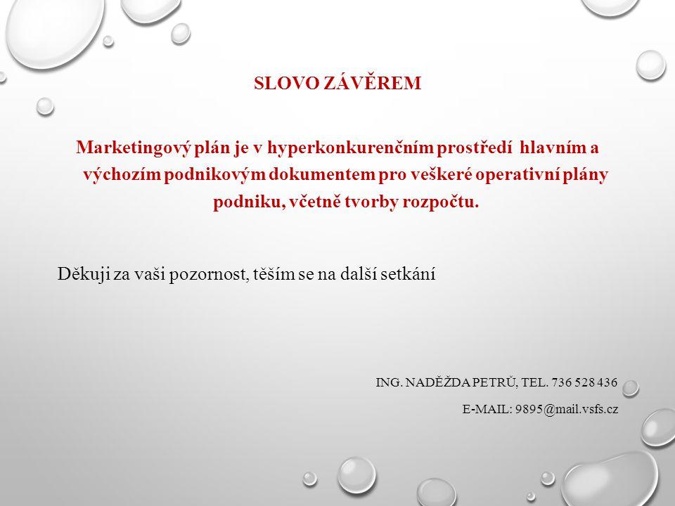 SLOVO ZÁVĚREM Marketingový plán je v hyperkonkurenčním prostředí hlavním a výchozím podnikovým dokumentem pro veškeré operativní plány podniku, včetně