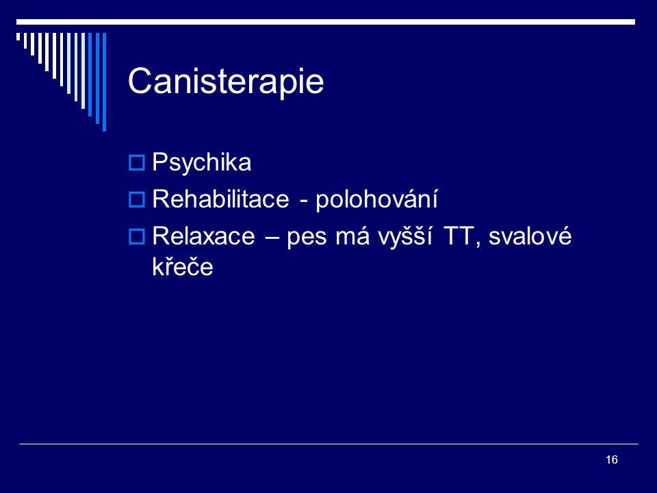 16 Canisterapie  Psychika  Rehabilitace - polohování  Relaxace – pes má vyšší TT, svalové křeče
