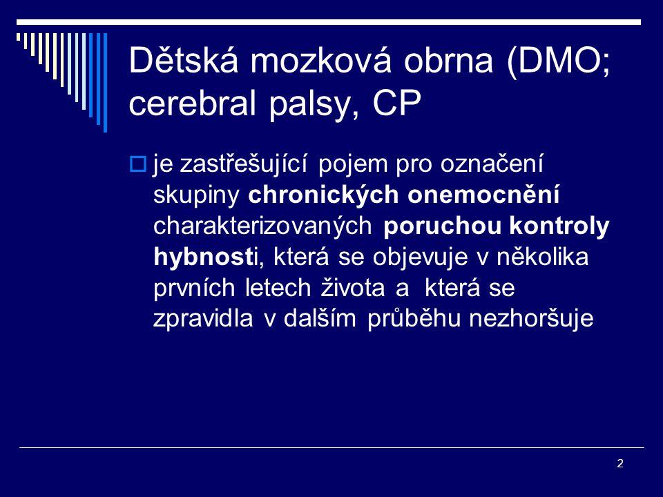 2 Dětská mozková obrna (DMO; cerebral palsy, CP  je zastřešující pojem pro označení skupiny chronických onemocnění charakterizovaných poruchou kontro