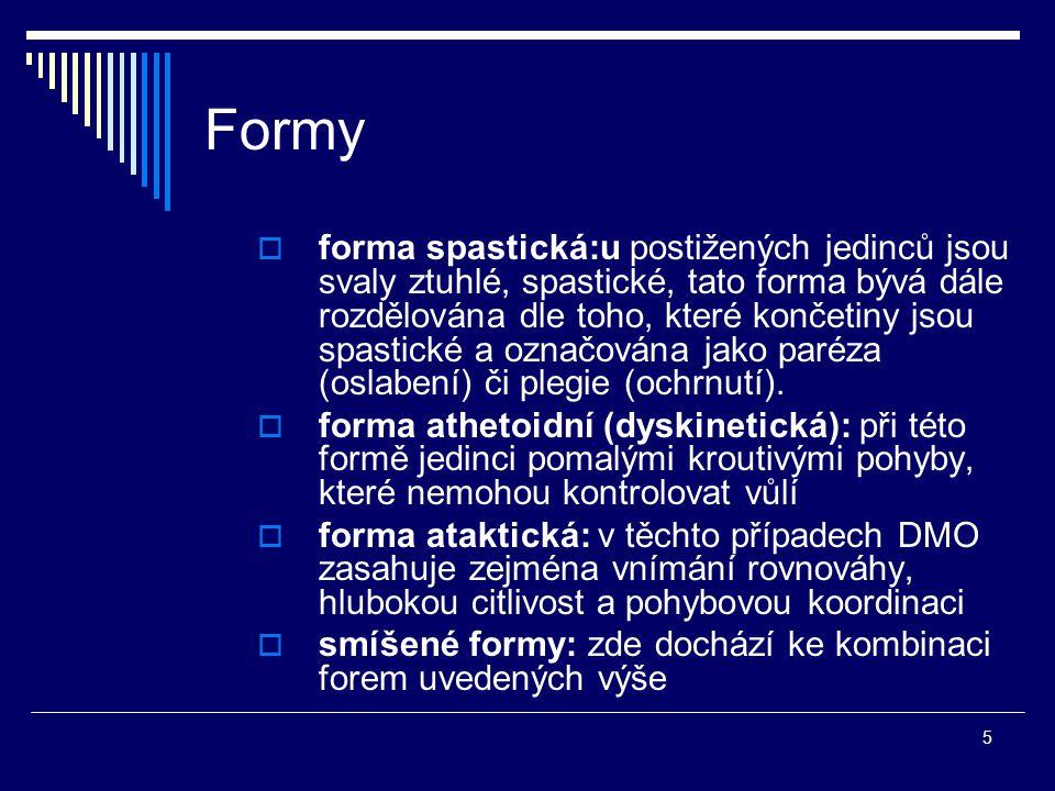 5 Formy  forma spastická:u postižených jedinců jsou svaly ztuhlé, spastické, tato forma bývá dále rozdělována dle toho, které končetiny jsou spastick