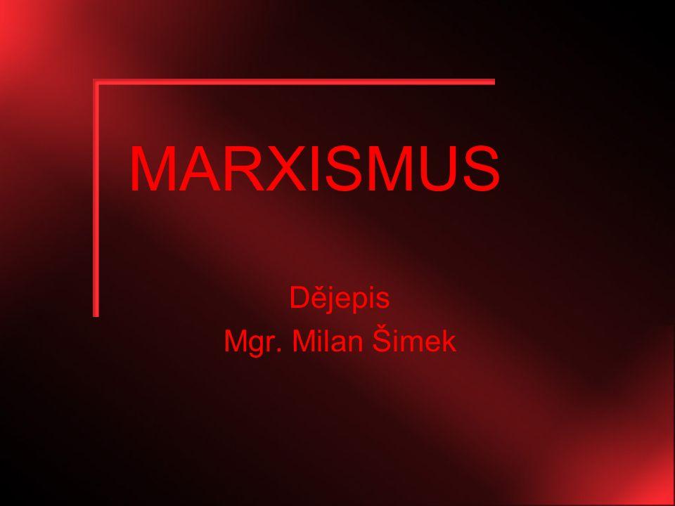 MARXISMUS Dějepis Mgr. Milan Šimek