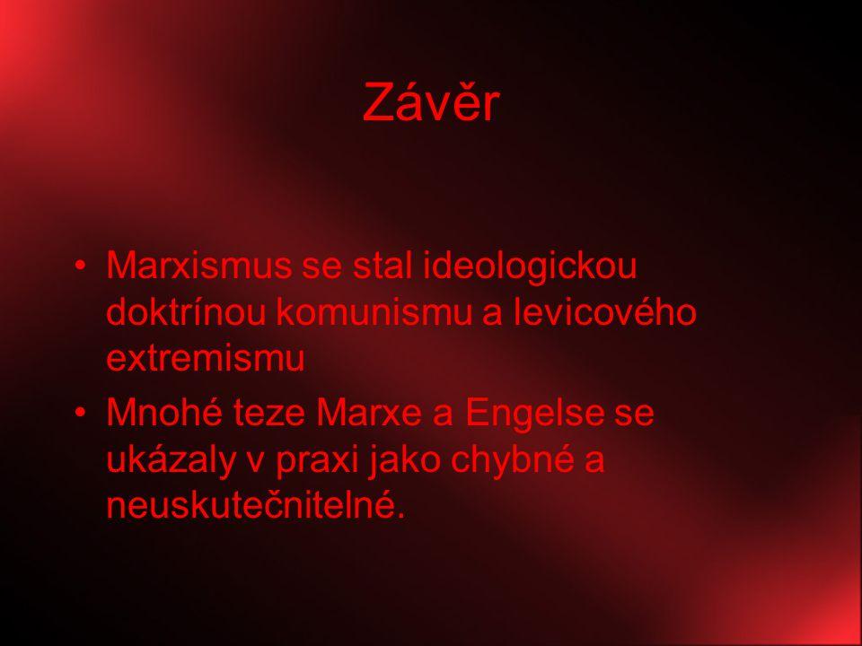 Závěr Marxismus se stal ideologickou doktrínou komunismu a levicového extremismu Mnohé teze Marxe a Engelse se ukázaly v praxi jako chybné a neuskuteč