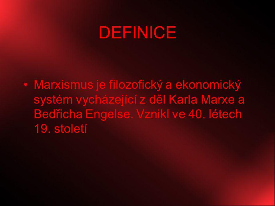 DEFINICE Marxismus je filozofický a ekonomický systém vycházející z děl Karla Marxe a Bedřicha Engelse. Vznikl ve 40. létech 19. století