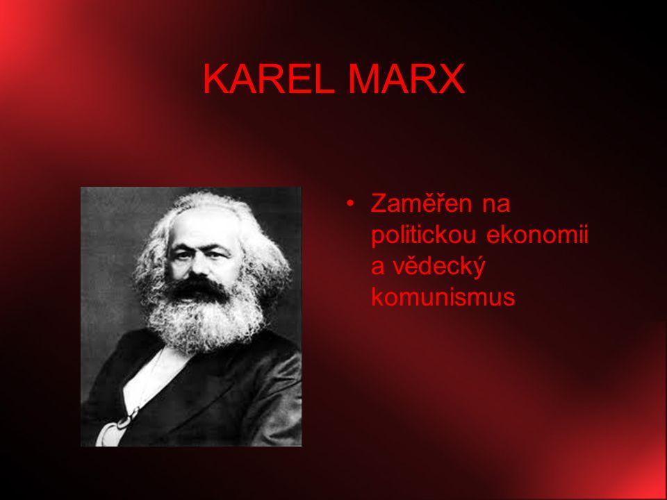 KAREL MARX Zaměřen na politickou ekonomii a vědecký komunismus