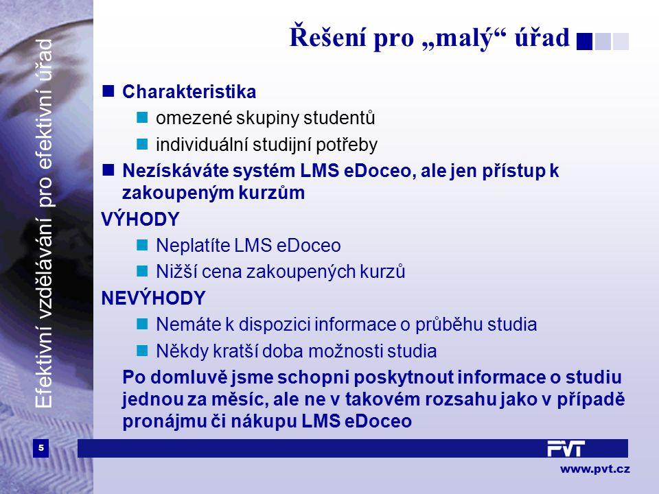 """5 www.pvt.cz Efektivní vzdělávání pro efektivní úřad Řešení pro """"malý"""" úřad Charakteristika omezené skupiny studentů individuální studijní potřeby Nez"""