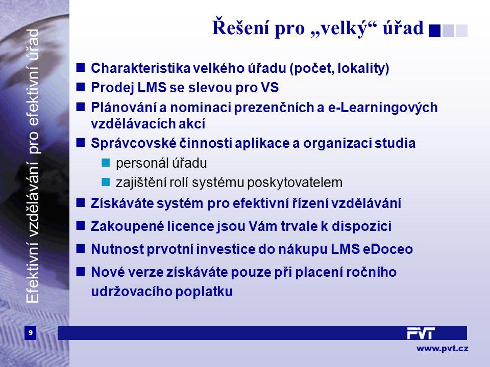 """9 www.pvt.cz Efektivní vzdělávání pro efektivní úřad Řešení pro """"velký"""" úřad Charakteristika velkého úřadu (počet, lokality) Prodej LMS se slevou pro"""
