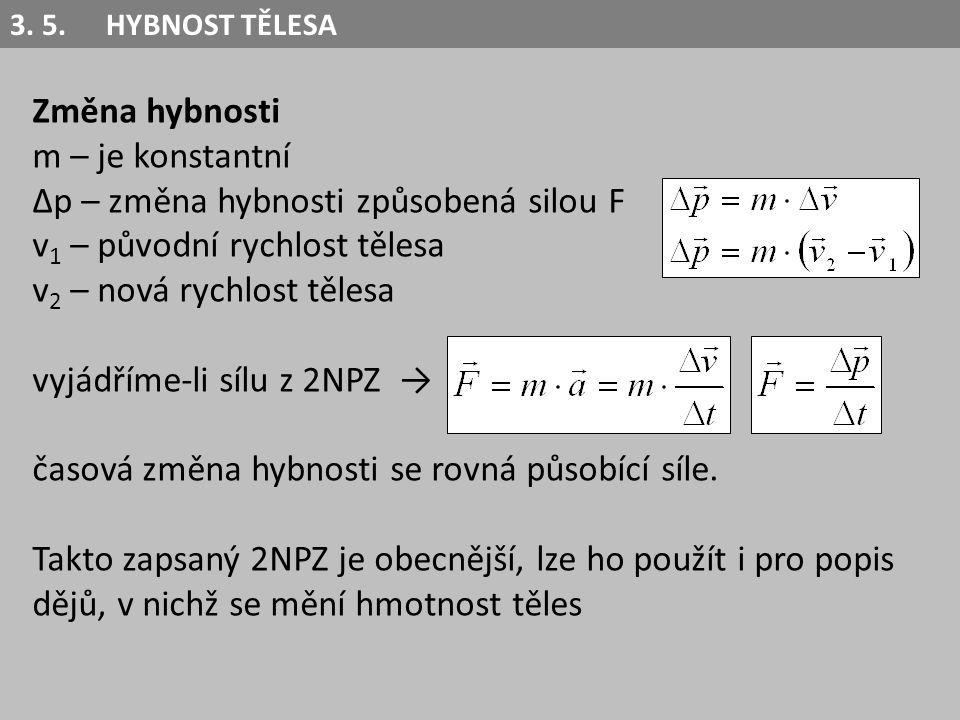 Změna hybnosti m – je konstantní ∆p – změna hybnosti způsobená silou F v 1 – původní rychlost tělesa v 2 – nová rychlost tělesa vyjádříme-li sílu z 2N