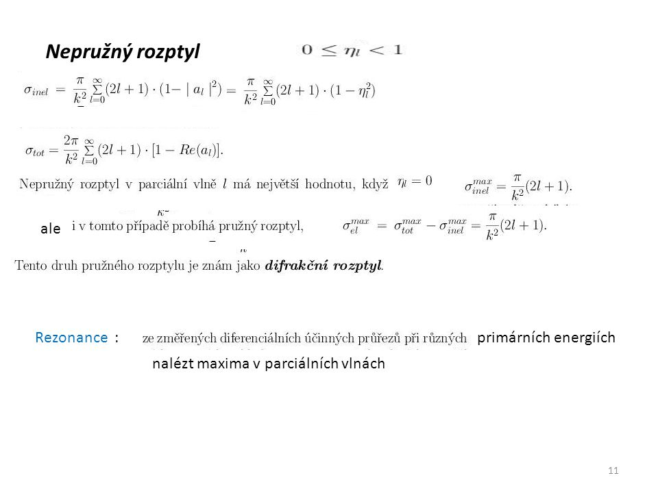 Nepružný rozptyl ale Rezonance :primárních energiích nalézt maxima v parciálních vlnách 11