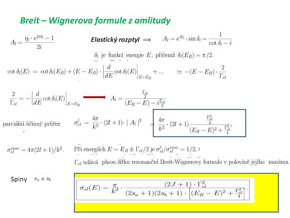 13 Breit – Wignerova formule z amlitudy Elastický rozptyl ⟹ Spiny