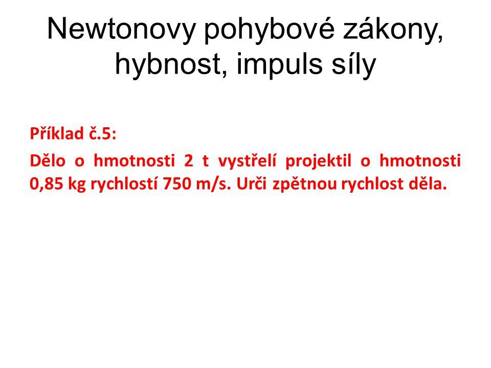 Příklad č.5: Dělo o hmotnosti 2 t vystřelí projektil o hmotnosti 0,85 kg rychlostí 750 m/s.