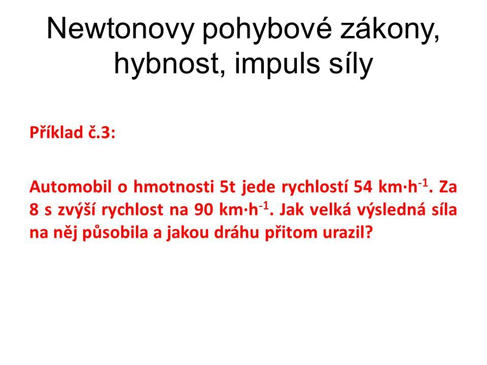 Příklad č.3: Automobil o hmotnosti 5t jede rychlostí 54 km∙h -1. Za 8 s zvýší rychlost na 90 km∙h -1. Jak velká výsledná síla na něj působila a jakou