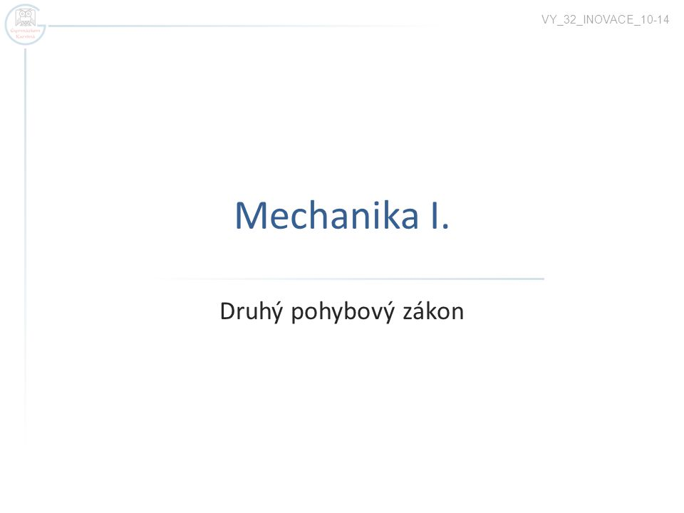 Mechanika I. Druhý pohybový zákon VY_32_INOVACE_10-14