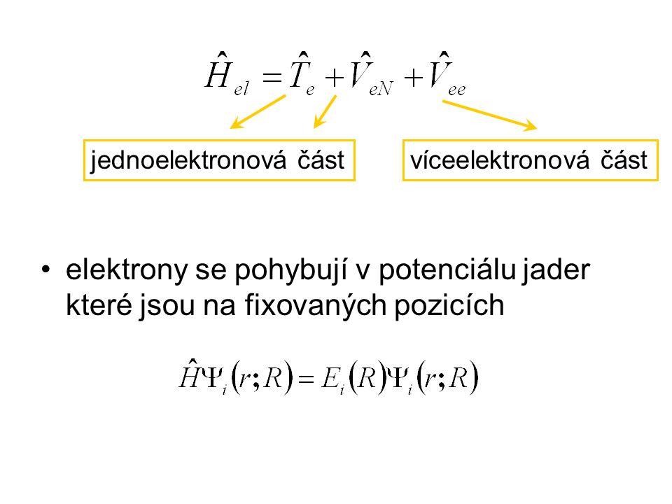 elektrony se pohybují v potenciálu jader které jsou na fixovaných pozicích jednoelektronová částvíceelektronová část