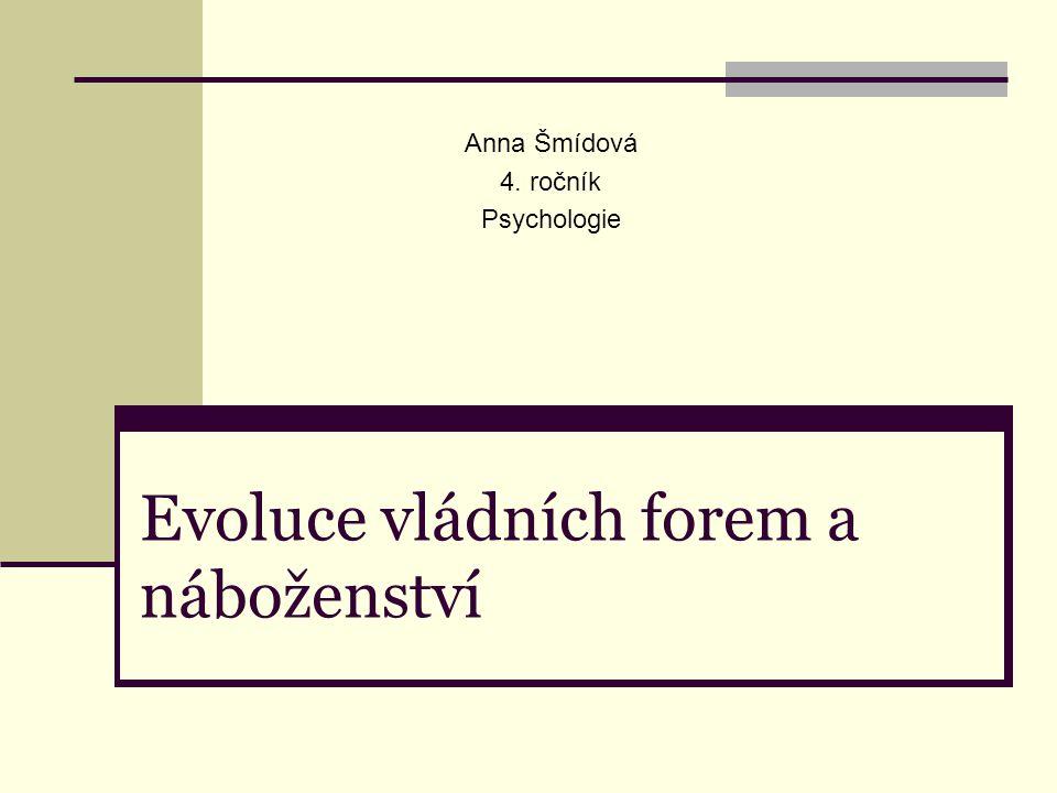 Evoluce vládních forem a náboženství Anna Šmídová 4. ročník Psychologie