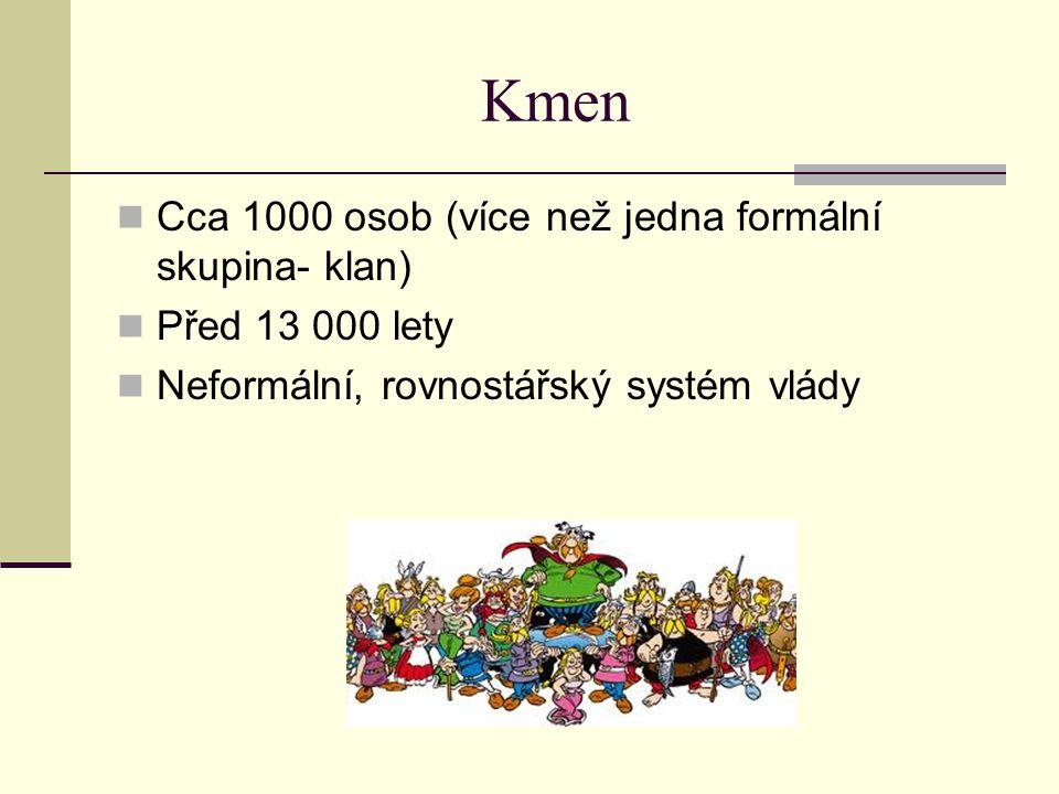 Kmen Cca 1000 osob (více než jedna formální skupina- klan) Před 13 000 lety Neformální, rovnostářský systém vlády