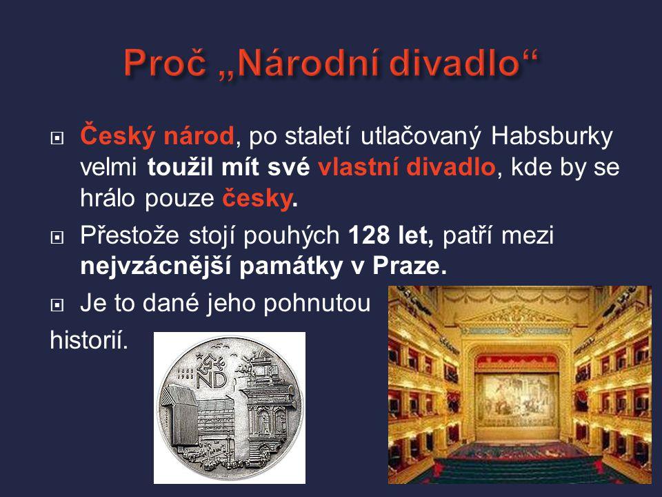  Český národ, po staletí utlačovaný Habsburky velmi toužil mít své vlastní divadlo, kde by se hrálo pouze česky.