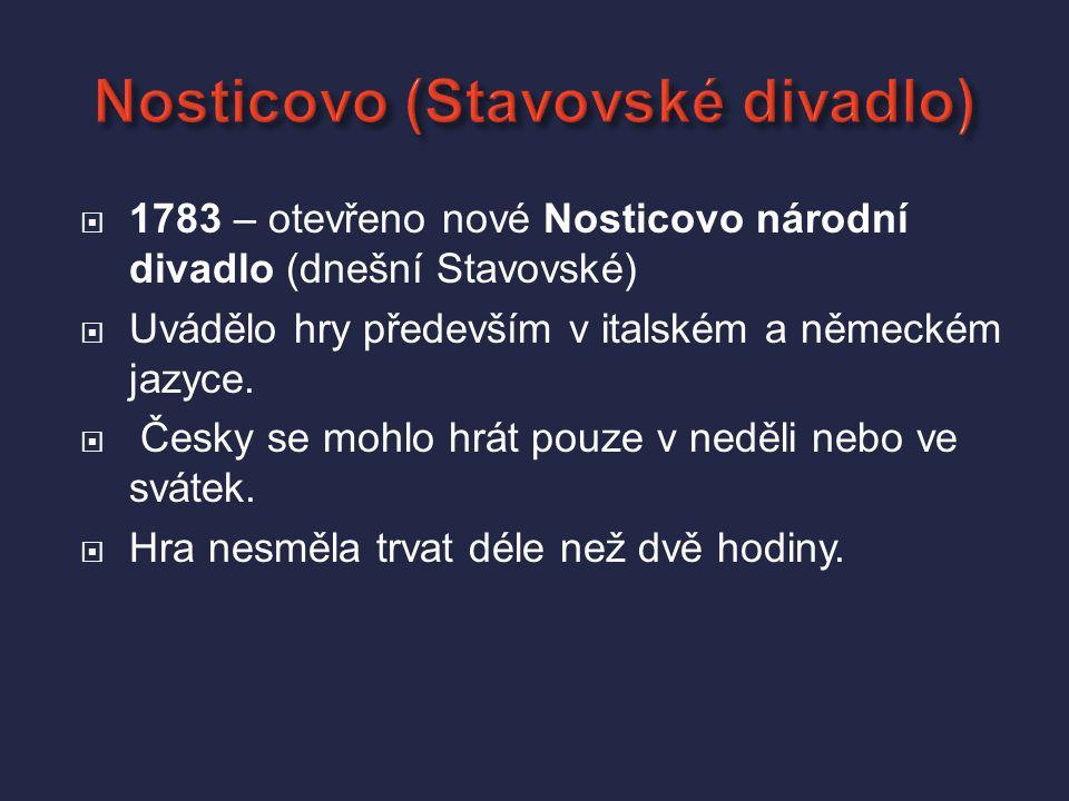  1783 – otevřeno nové Nosticovo národní divadlo (dnešní Stavovské)  Uvádělo hry především v italském a německém jazyce.
