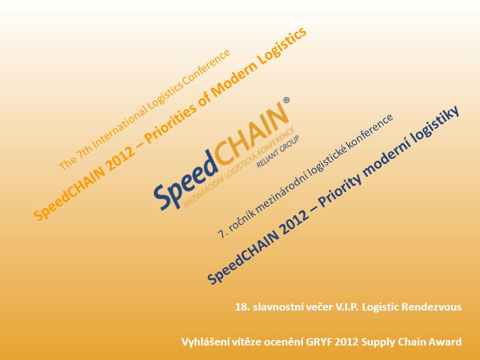 The 7th International Logistics Conference SpeedCHAIN 2012 – Priority moderní logistiky SpeedCHAIN 2012 – Priorities of Modern Logistics 7.