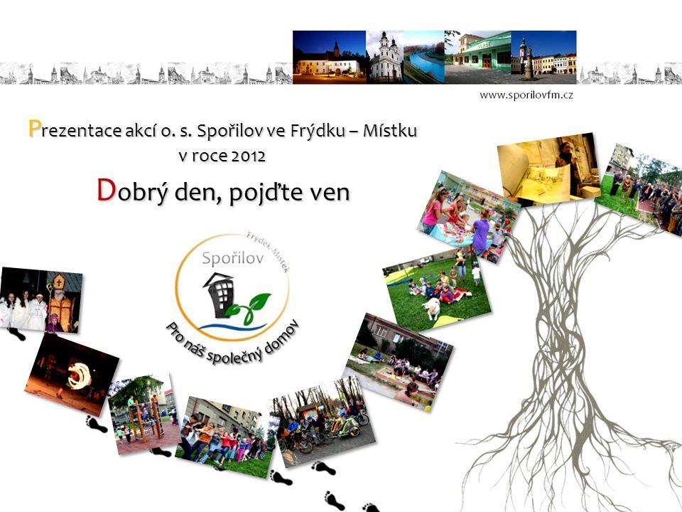P rezentace akcí o. s. Spořilov ve Frýdku – Místku v roce 2012 D obrý den, pojďte ven
