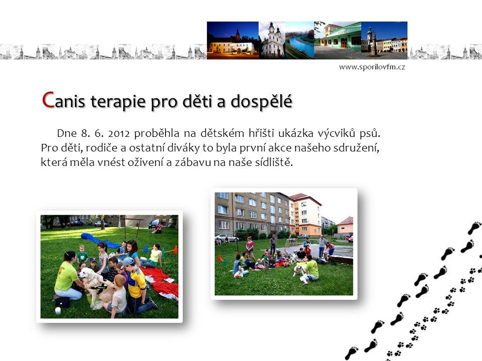 C anis terapie pro děti a dospělé Dne 8. 6. 2012 proběhla na dětském hřišti ukázka výcviků psů. Pro děti, rodiče a ostatní diváky to byla první akce n