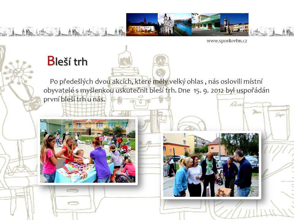 B leší trh Po předešlých dvou akcích, které měly velký ohlas, nás oslovili místní obyvatelé s myšlenkou uskutečnit bleší trh. Dne 15. 9. 2012 byl uspo