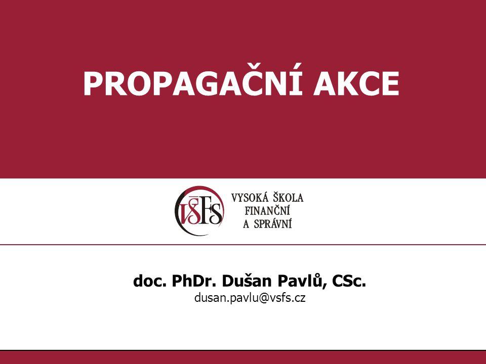 1.1. PROPAGAČNÍ AKCE doc. PhDr. Dušan Pavlů, CSc. dusan.pavlu@vsfs.cz