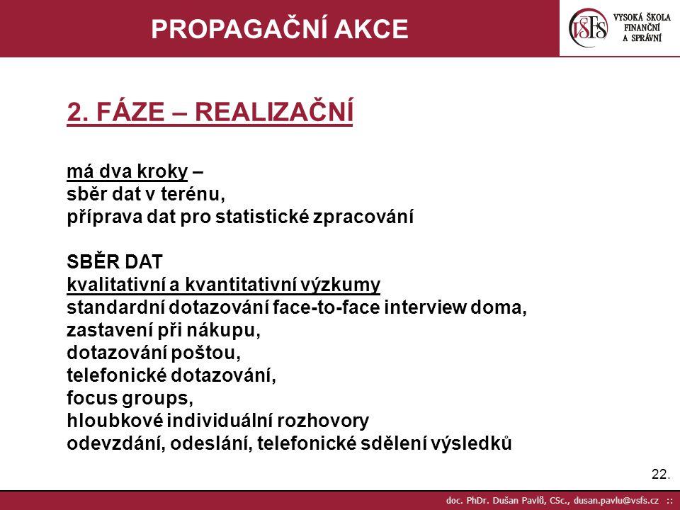22. doc. PhDr. Dušan Pavlů, CSc., dusan.pavlu@vsfs.cz :: PROPAGAČNÍ AKCE 2. FÁZE – REALIZAČNÍ má dva kroky – sběr dat v terénu, příprava dat pro stati