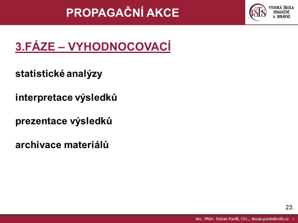 23. doc. PhDr. Dušan Pavlů, CSc., dusan.pavlu@vsfs.cz :: PROPAGAČNÍ AKCE 3.FÁZE – VYHODNOCOVACÍ statistické analýzy interpretace výsledků prezentace v