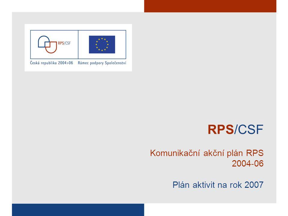RPS/CSF Komunikační akční plán RPS 2004-06 Plán aktivit na rok 2007