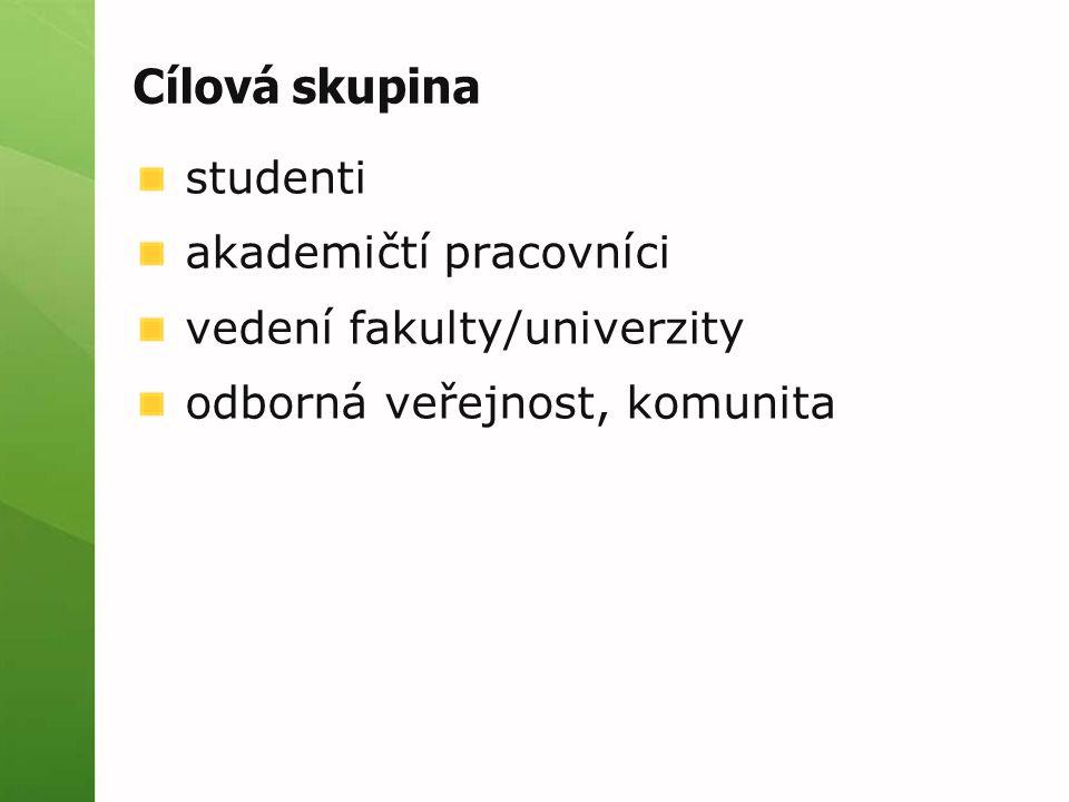 Cílová skupina studenti akademičtí pracovníci vedení fakulty/univerzity odborná veřejnost, komunita
