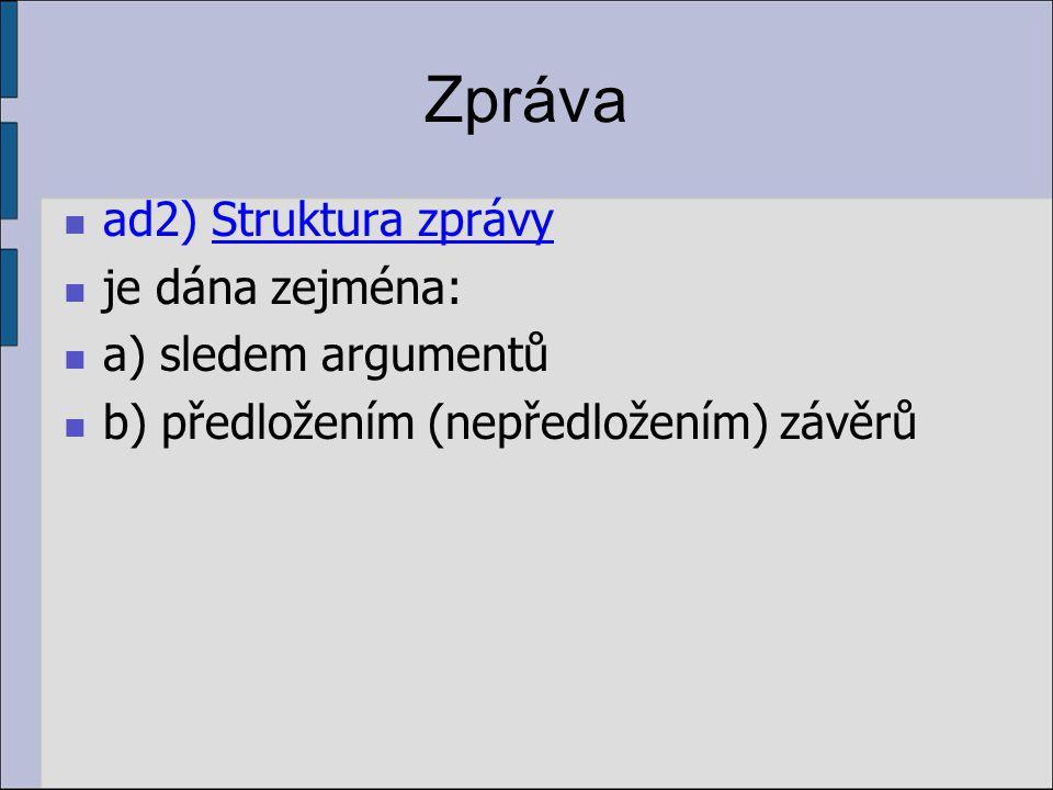 Zpráva ad2) Struktura zprávy je dána zejména: a) sledem argumentů b) předložením (nepředložením) závěrů