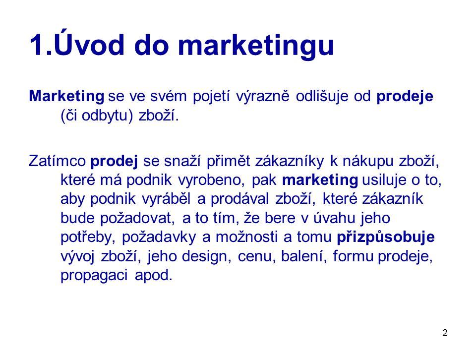 2 1.Úvod do marketingu Marketing se ve svém pojetí výrazně odlišuje od prodeje (či odbytu) zboží. Zatímco prodej se snaží přimět zákazníky k nákupu zb