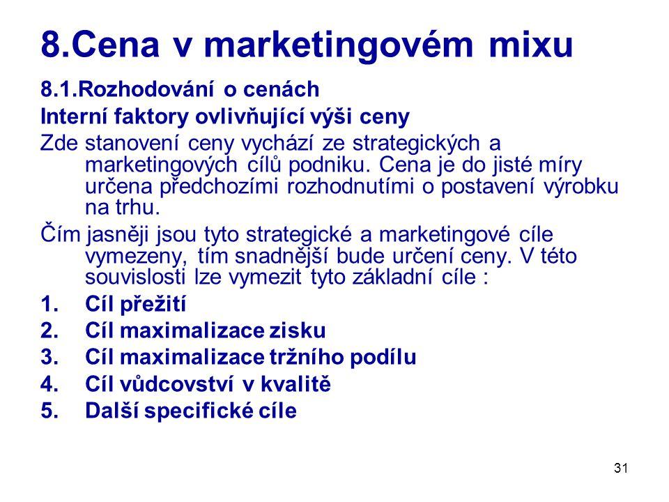 31 8.Cena v marketingovém mixu 8.1.Rozhodování o cenách Interní faktory ovlivňující výši ceny Zde stanovení ceny vychází ze strategických a marketingových cílů podniku.