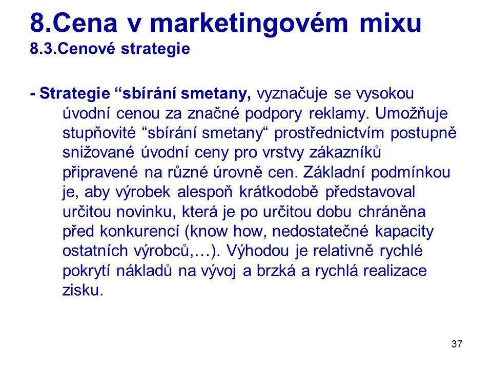 37 8.Cena v marketingovém mixu 8.3.Cenové strategie - Strategie sbírání smetany, vyznačuje se vysokou úvodní cenou za značné podpory reklamy.