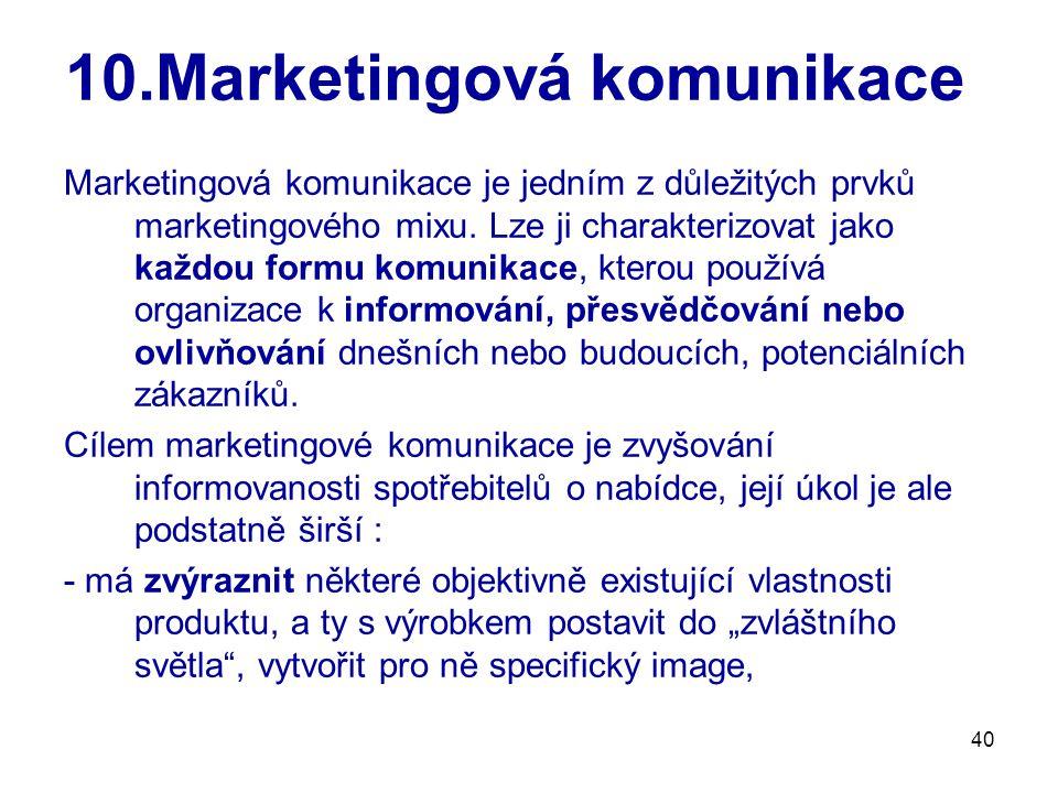 40 10.Marketingová komunikace Marketingová komunikace je jedním z důležitých prvků marketingového mixu. Lze ji charakterizovat jako každou formu komun